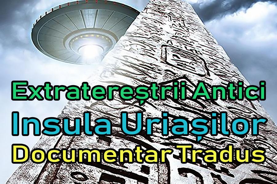 extraterestrii-antici-insula-uriașilor_documentar-tradus