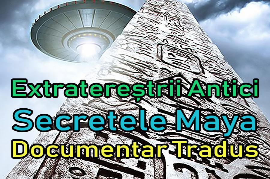extraterestrii-antici-secretele-maya_documentar-tradus