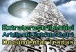 Extratereștrii Antici – Arhitecții Extratereștri (Documentar Tradus)