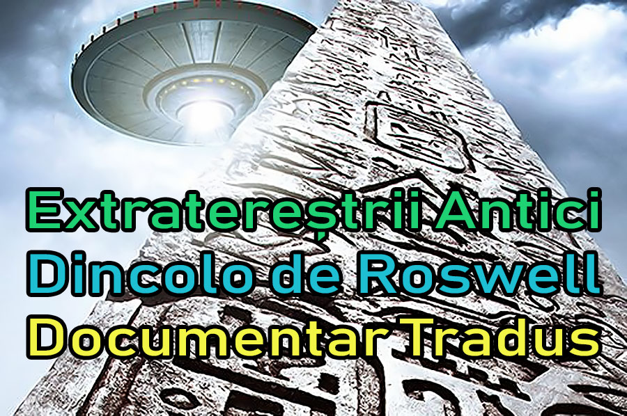 extraterestrii-antici-dincolo-de-roswell_documentar-tradus