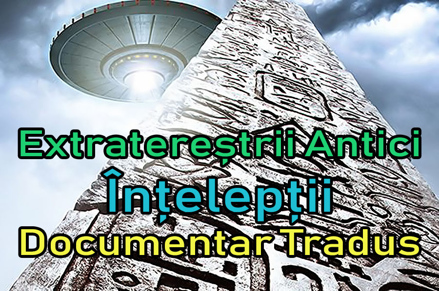 extraterestrii-antici-inteleptii_documentar-tradus
