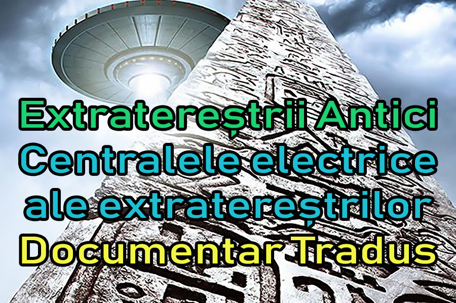extraterestrii-antici-ancient-aliens-centralele-electrice-ale-extraterestrilor_documentar-tradus
