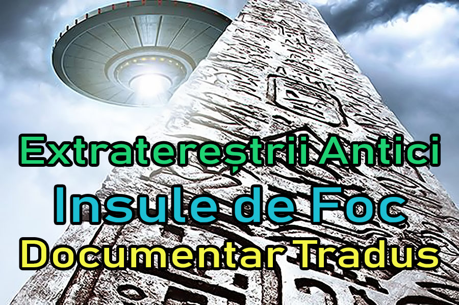 extraterestrii-antici-ancient-aliens-insule-de-foc_documentar-tradus