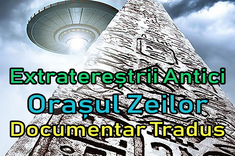 extraterestrii-antici-ancient-aliens-orasul-zeilor_documentar-tradus