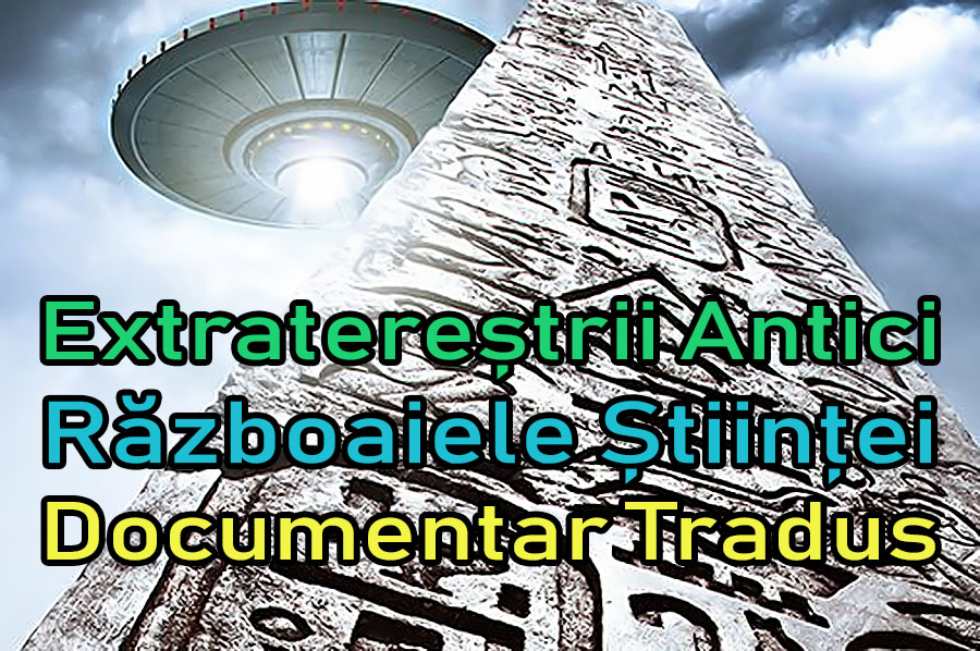 extraterestrii-antici-ancient-aliens-razboaiele-stiintei_documentar-tradus