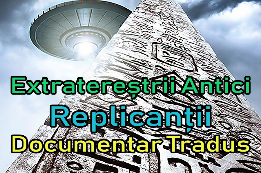 extraterestrii-antici-ancient-aliens-replicantii_documentar-tradus