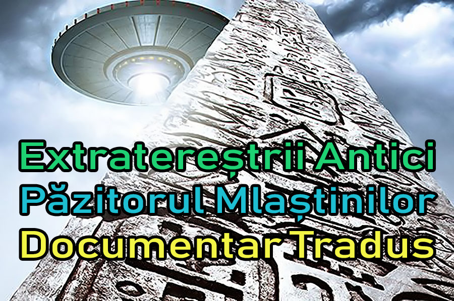 extraterestrii-antici-ancient-aliens-pazitorul-mlastinilor_documentar-tradus