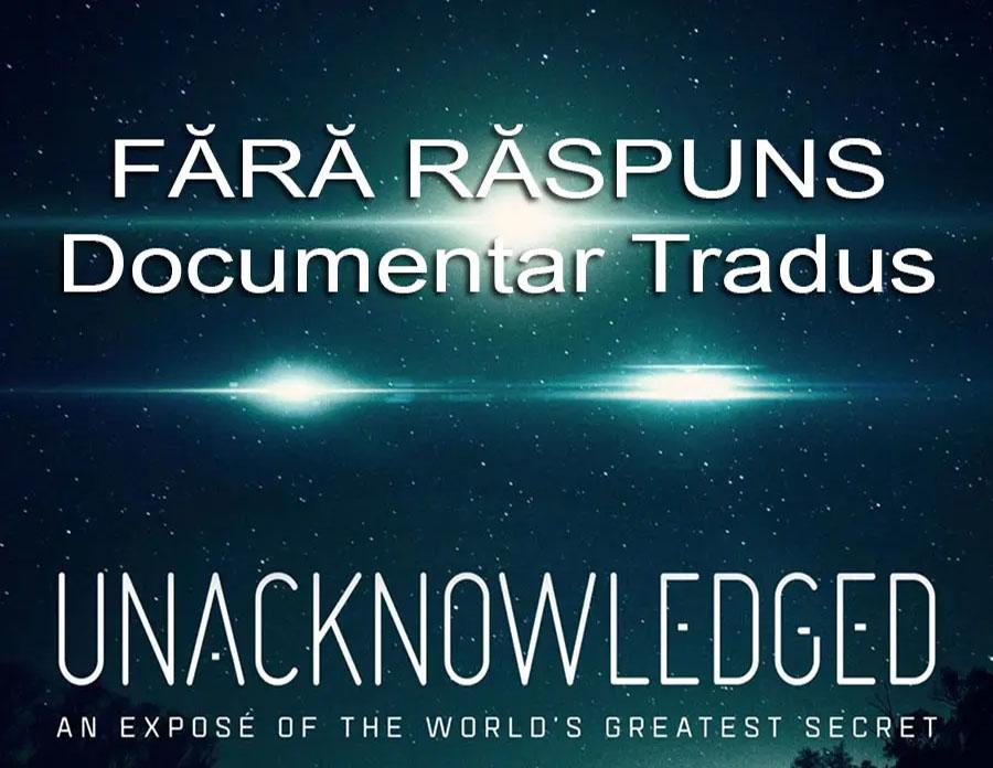 fara-raspuns-unaknowledged-documentar-tradus-titrat-subtitrat-dublat-romana