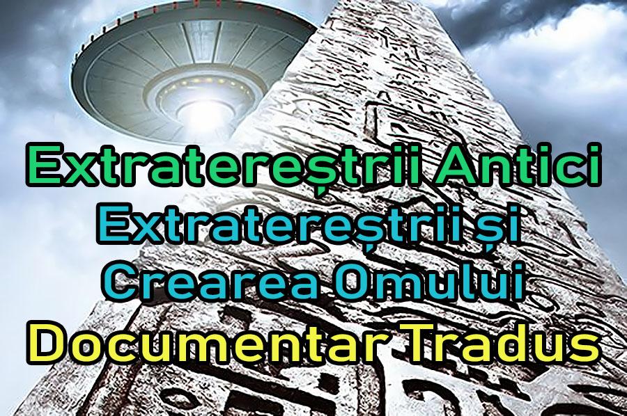 extraterestrii-antici-ancient-aliens-extraterestrii-si-crearea-omului_documentar-tradus-titrat-subtitrat-dublat-romana