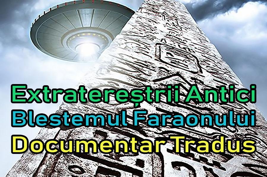 extraterestrii-antici-ancient-aliens-blestemul-faraonului-the-pharaohs-curse_documentar-tradus-titrat-subtitrat-dublat-romana