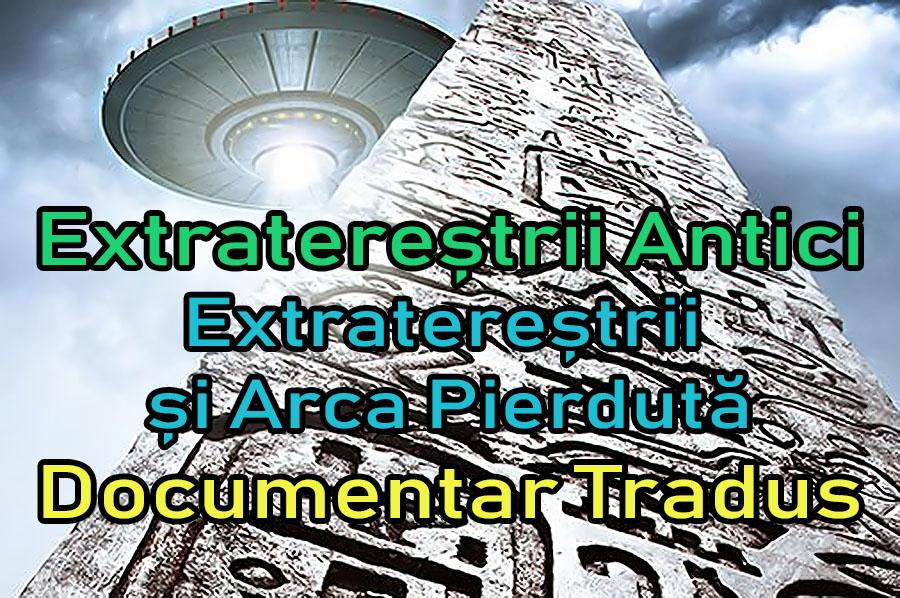 extraterestrii-antici-ancient-aliens-extraterestrii-si-arca-pierduta-the-lost-ark_documentar-tradus-titrat-subtitrat-dublat-romana